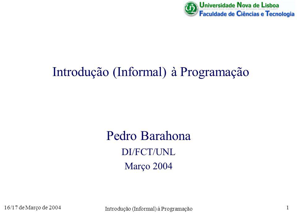 16/17 de Março de 2004 Introdução (Informal) à Programação 1 Pedro Barahona DI/FCT/UNL Março 2004