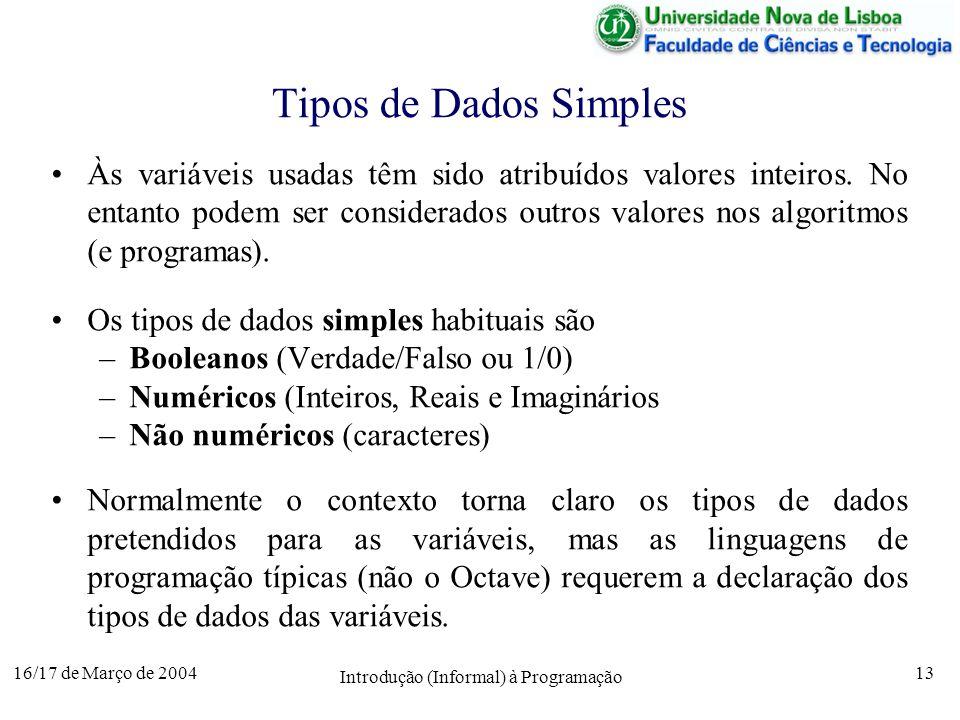 16/17 de Março de 2004 Introdução (Informal) à Programação 13 Tipos de Dados Simples Às variáveis usadas têm sido atribuídos valores inteiros.
