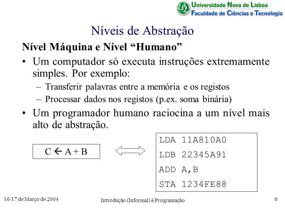 16/17 de Março de 2004 Introdução (Informal) à Programação 6 Níveis de Abstração Nível Máquina e Nível Humano Um computador só executa instruções extremamente simples.