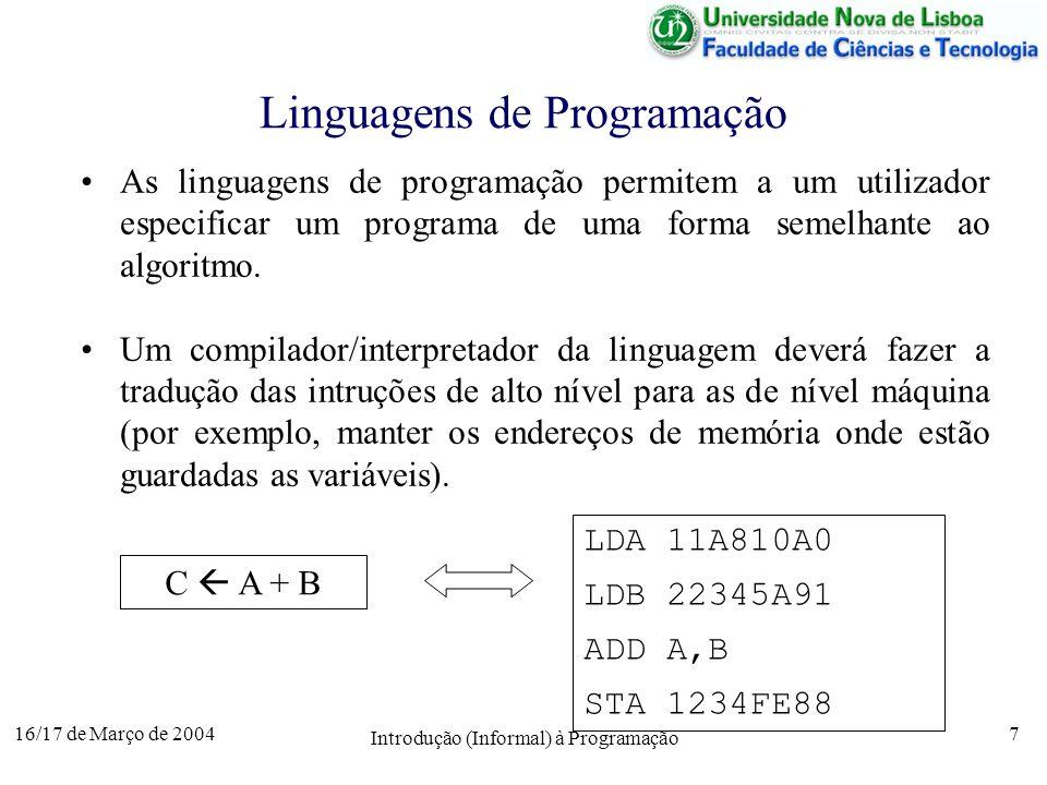 16/17 de Março de 2004 Introdução (Informal) à Programação 7 Linguagens de Programação As linguagens de programação permitem a um utilizador especificar um programa de uma forma semelhante ao algoritmo.