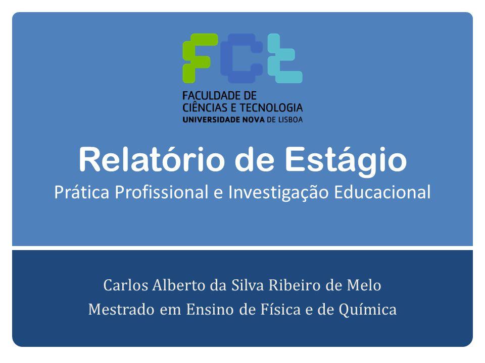 Relatório de Estágio Prática Profissional e Investigação Educacional Carlos Alberto da Silva Ribeiro de Melo Mestrado em Ensino de Física e de Química