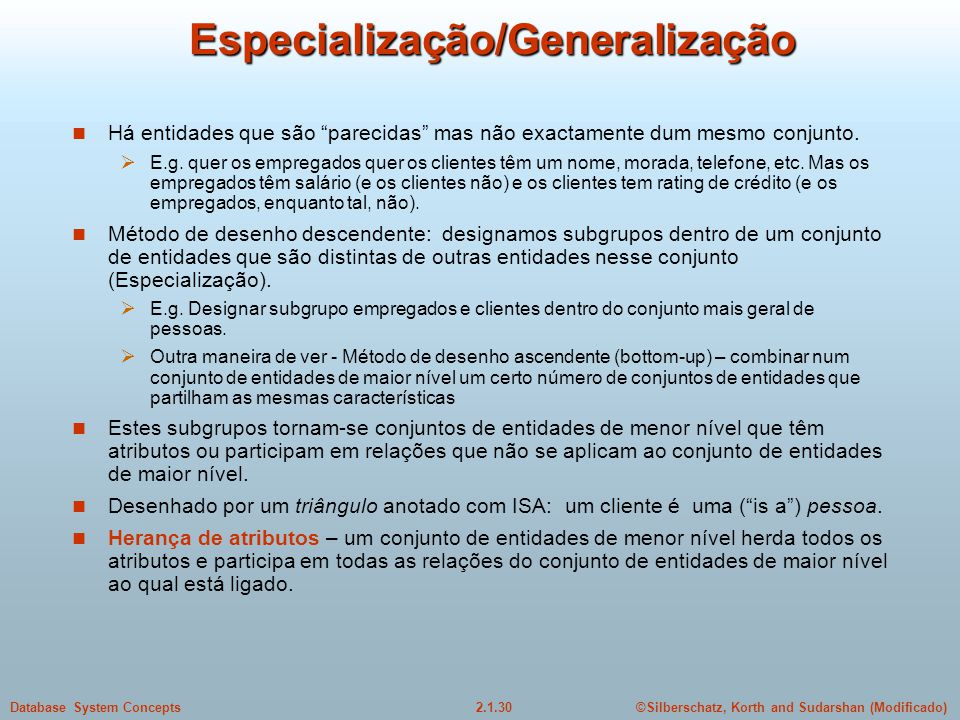 2.1.30Database System Concepts©Silberschatz, Korth and Sudarshan (Modificado) Especialização/Generalização Há entidades que são parecidas mas não exac