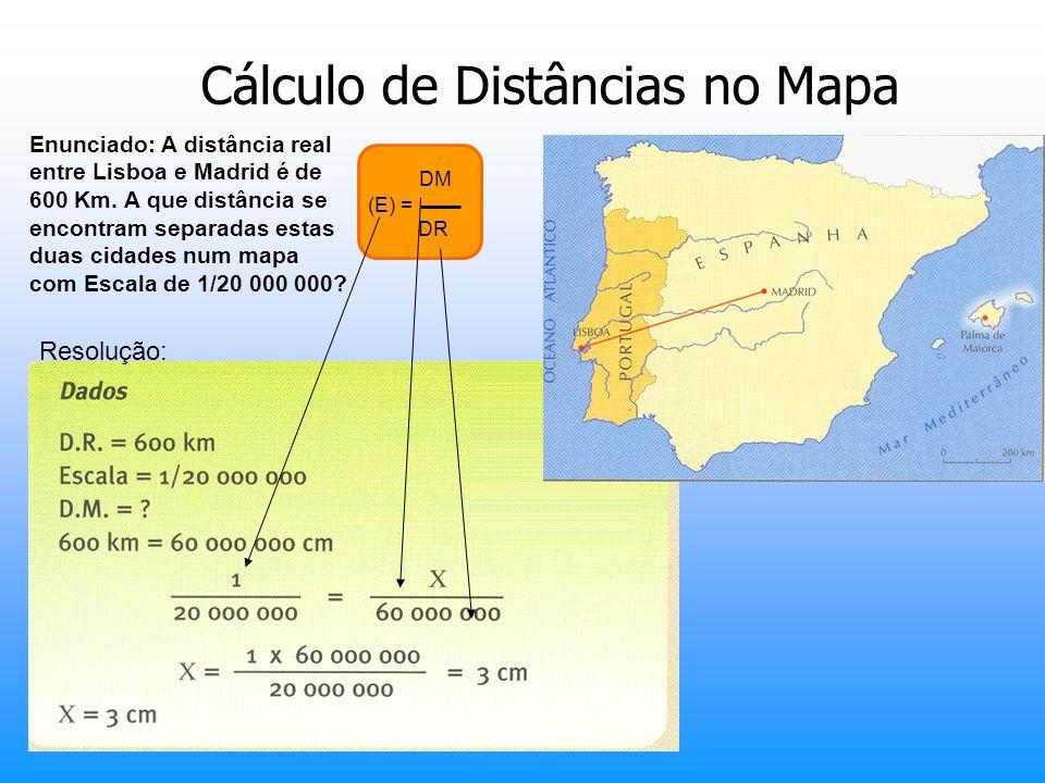 DM (E) = DR Cálculo de Distâncias no Mapa Enunciado: A distância real entre Lisboa e Madrid é de 600 Km. A que distância se encontram separadas estas