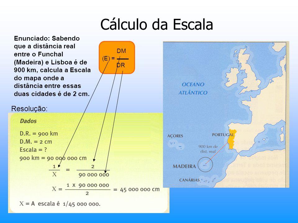 Cálculo da Escala Enunciado: Sabendo que a distância real entre o Funchal (Madeira) e Lisboa é de 900 km, calcula a Escala do mapa onde a distância en