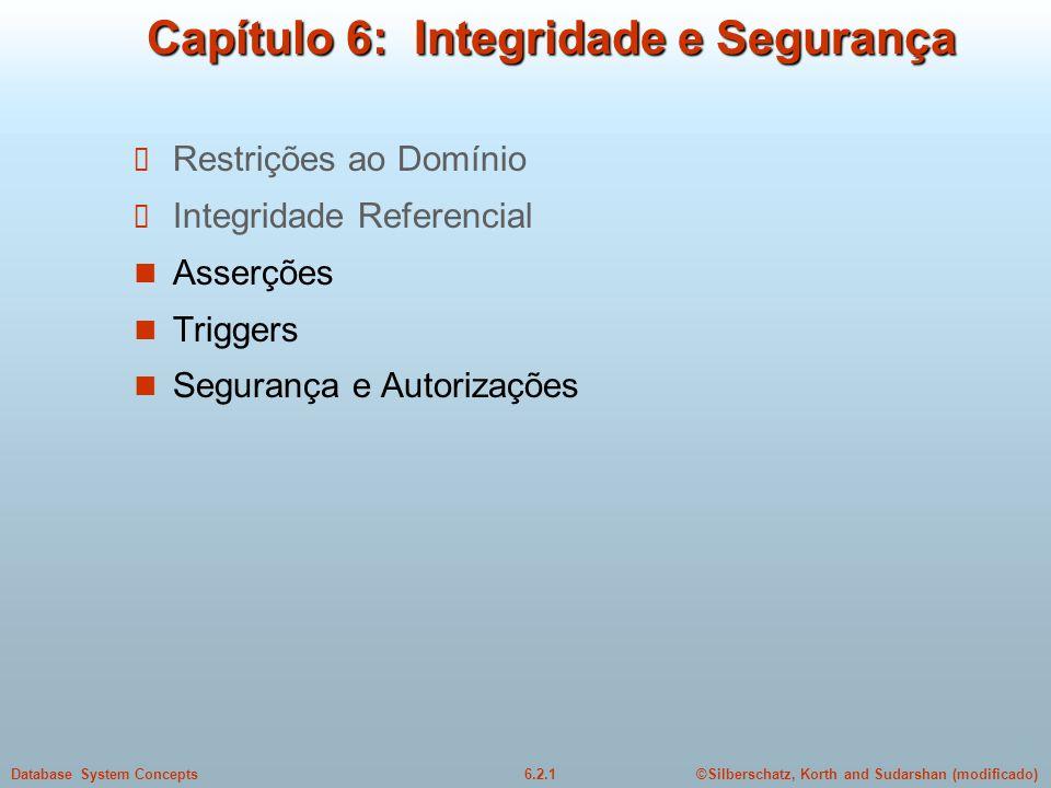 ©Silberschatz, Korth and Sudarshan (modificado)6.2.1Database System Concepts Capítulo 6: Integridade e Segurança Restrições ao Domínio Integridade Ref