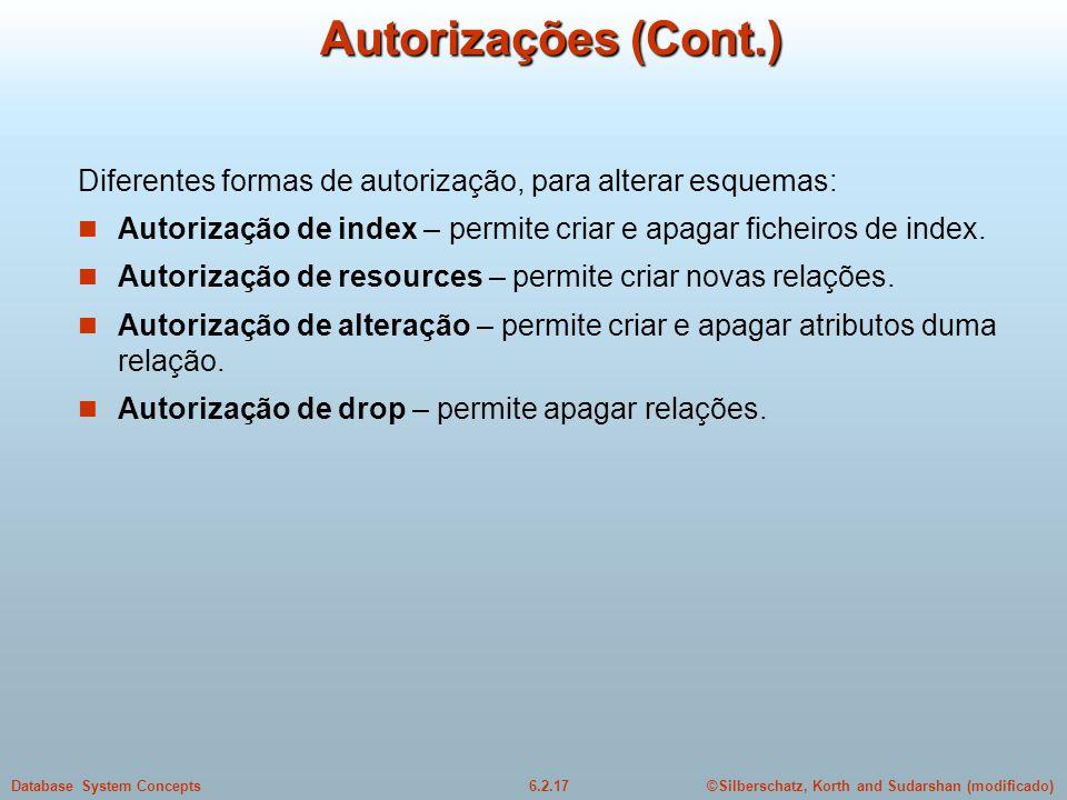 ©Silberschatz, Korth and Sudarshan (modificado)6.2.17Database System Concepts Autorizações (Cont.) Diferentes formas de autorização, para alterar esqu