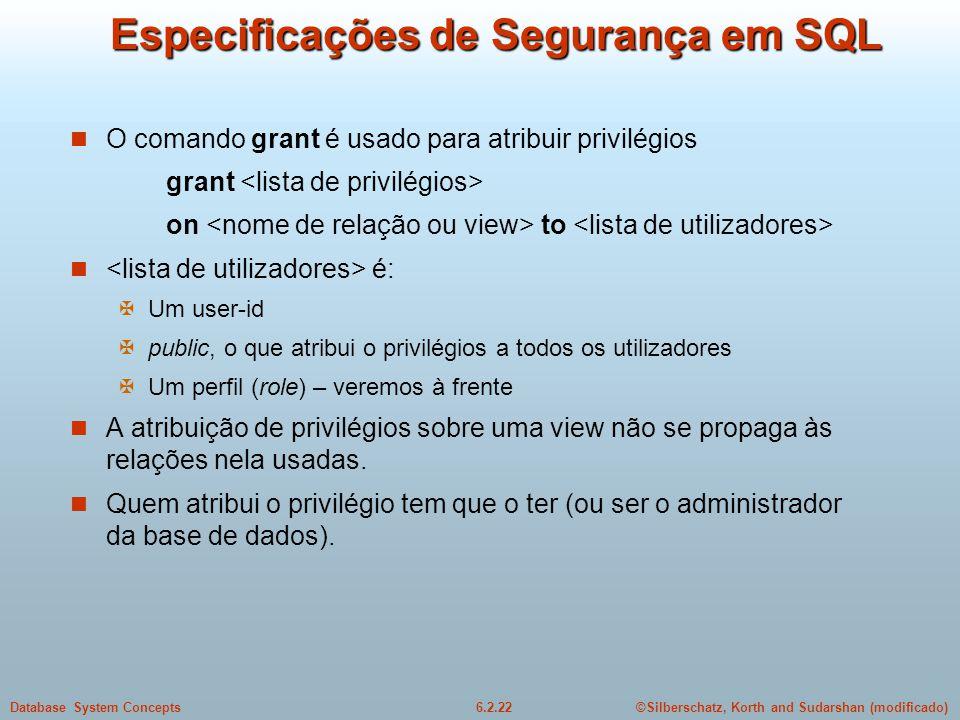 ©Silberschatz, Korth and Sudarshan (modificado)6.2.22Database System Concepts Especificações de Segurança em SQL O comando grant é usado para atribuir