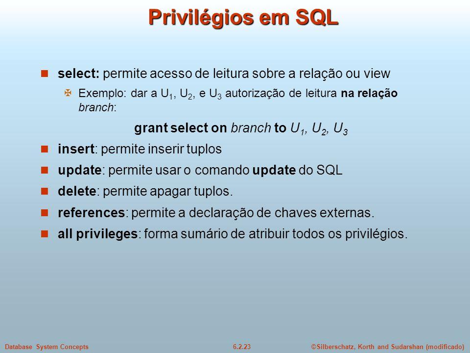 ©Silberschatz, Korth and Sudarshan (modificado)6.2.23Database System Concepts Privilégios em SQL select: permite acesso de leitura sobre a relação ou
