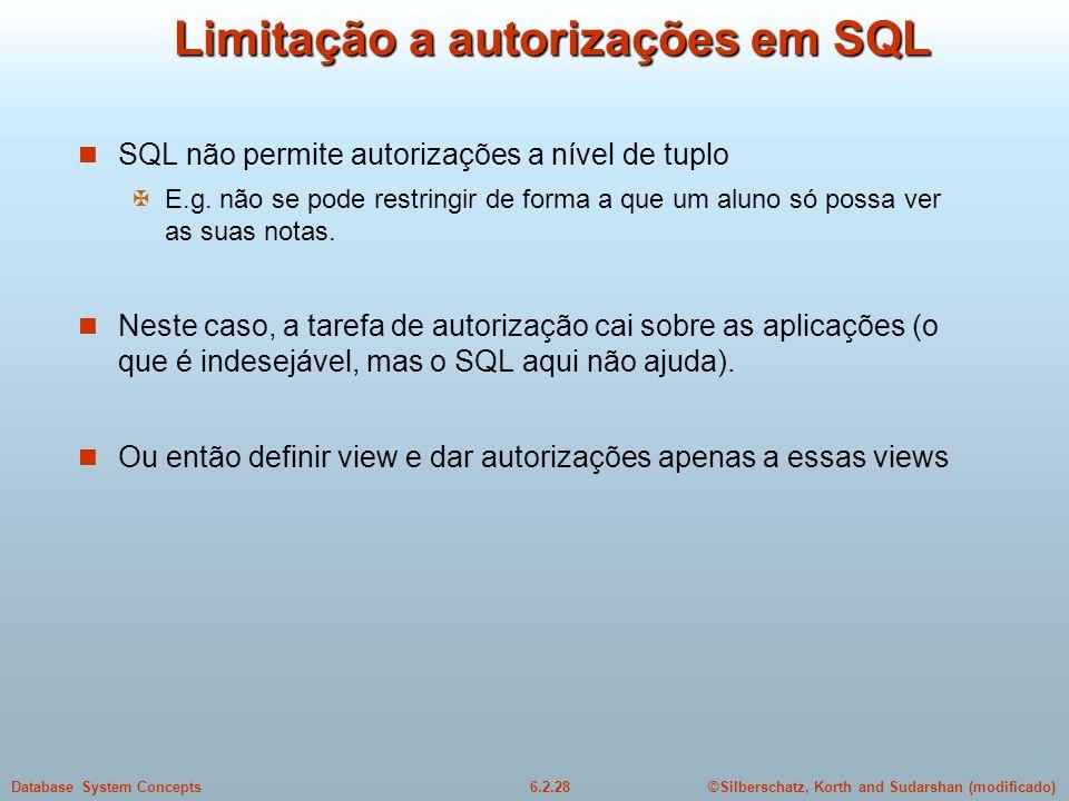 ©Silberschatz, Korth and Sudarshan (modificado)6.2.28Database System Concepts Limitação a autorizações em SQL SQL não permite autorizações a nível de