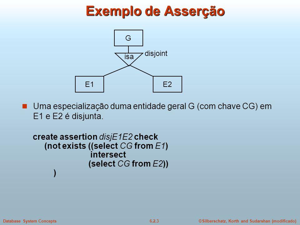 ©Silberschatz, Korth and Sudarshan (modificado)6.2.3Database System Concepts Exemplo de Asserção Uma especialização duma entidade geral G (com chave C