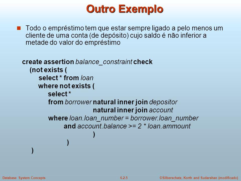 ©Silberschatz, Korth and Sudarshan (modificado)6.2.5Database System Concepts Outro Exemplo Todo o empréstimo tem que estar sempre ligado a pelo menos