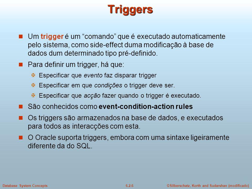 ©Silberschatz, Korth and Sudarshan (modificado)6.2.6Database System ConceptsTriggers Um trigger é um comando que é executado automaticamente pelo sist