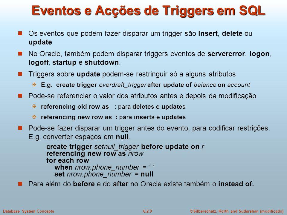 ©Silberschatz, Korth and Sudarshan (modificado)6.2.9Database System Concepts Eventos e Acções de Triggers em SQL Os eventos que podem fazer disparar u
