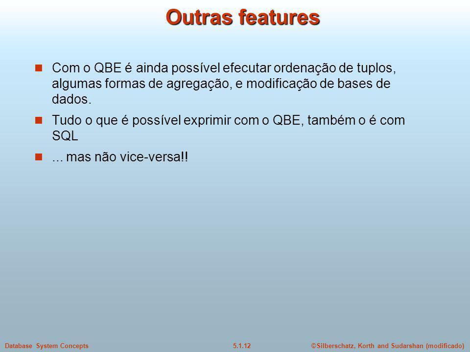 ©Silberschatz, Korth and Sudarshan (modificado)5.1.12Database System Concepts Outras features Com o QBE é ainda possível efecutar ordenação de tuplos, algumas formas de agregação, e modificação de bases de dados.