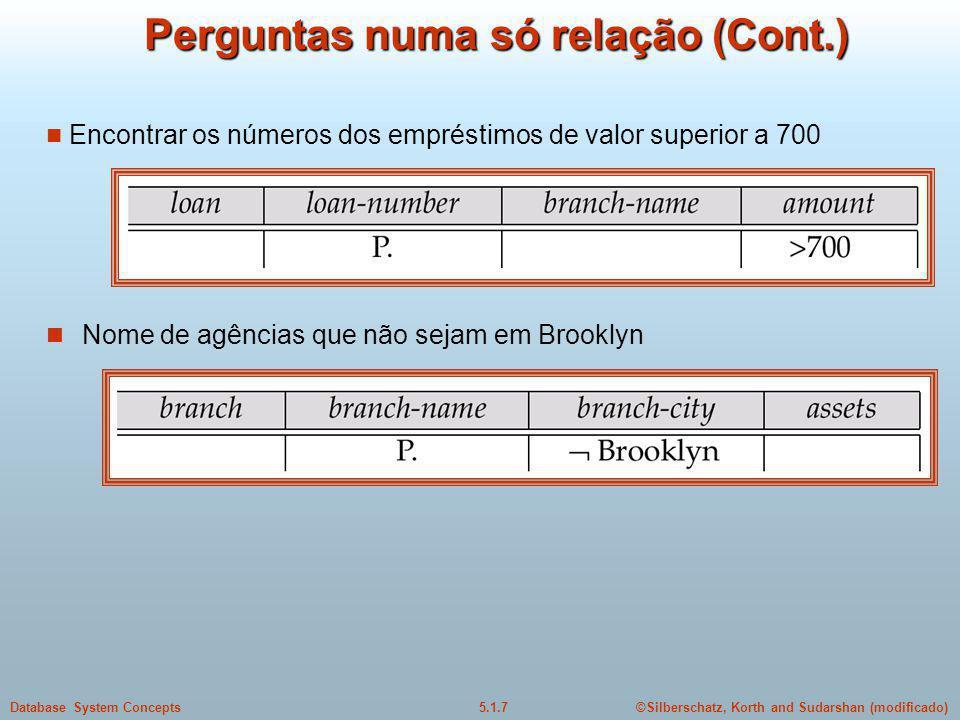©Silberschatz, Korth and Sudarshan (modificado)5.1.7Database System Concepts Perguntas numa só relação (Cont.) Nome de agências que não sejam em Brooklyn Encontrar os números dos empréstimos de valor superior a 700