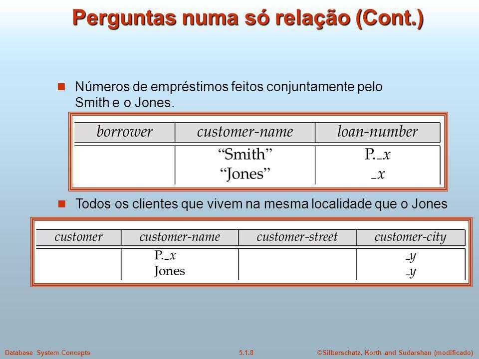©Silberschatz, Korth and Sudarshan (modificado)5.1.8Database System Concepts Perguntas numa só relação (Cont.) Números de empréstimos feitos conjuntamente pelo Smith e o Jones.