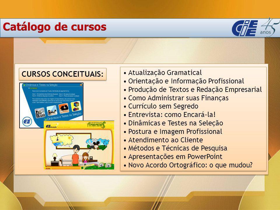 CURSOS CONCEITUAIS: Atualização Gramatical Orientação e Informação Profissional Produção de Textos e Redação Empresarial Como Administrar suas Finança