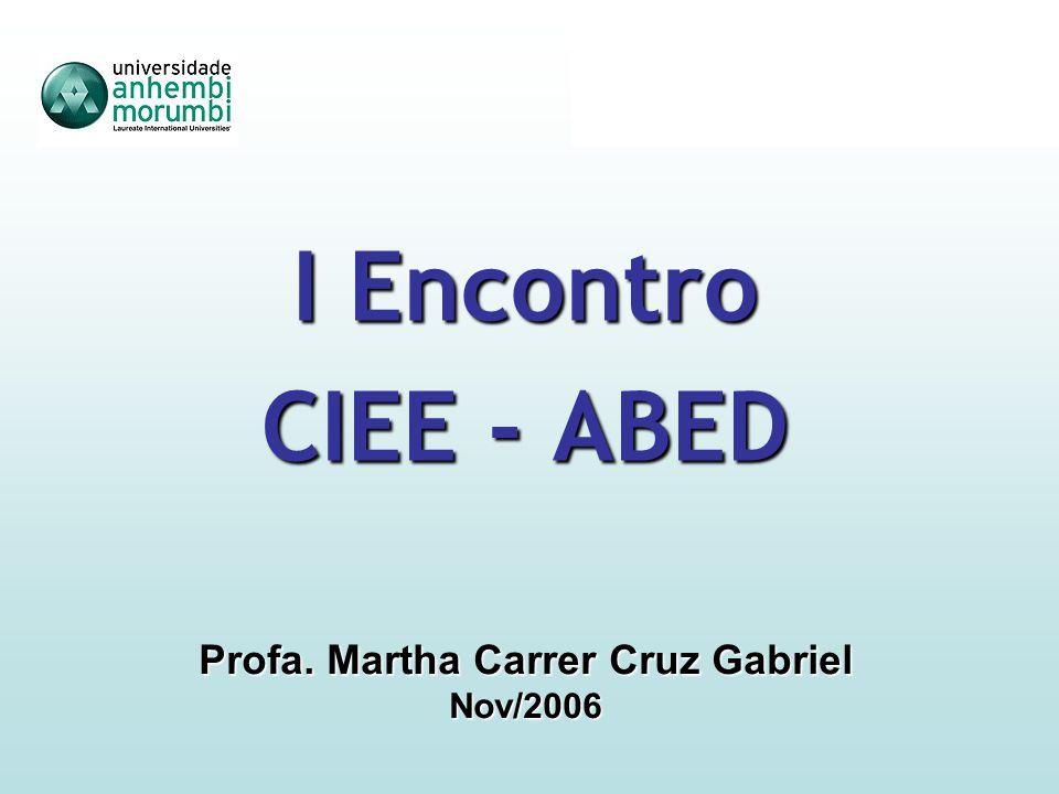 I Encontro CIEE - ABED Profa. Martha Carrer Cruz Gabriel Nov/2006