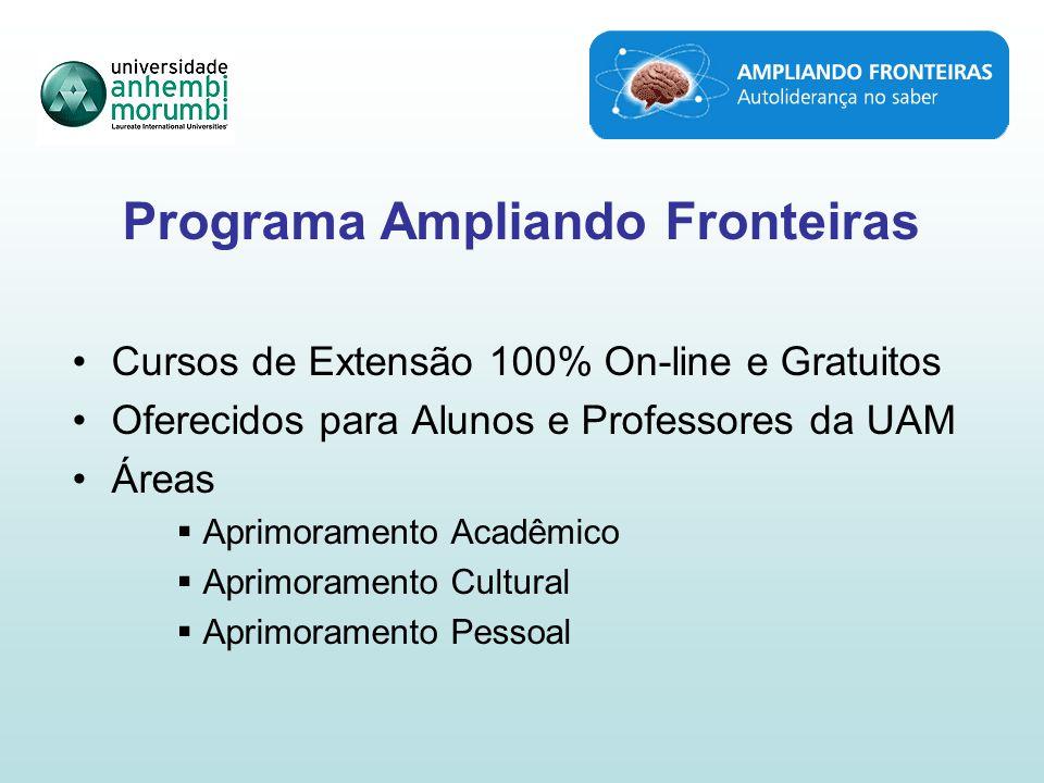 Programa Ampliando Fronteiras Cursos de Extensão 100% On-line e Gratuitos Oferecidos para Alunos e Professores da UAM Áreas Aprimoramento Acadêmico Aprimoramento Cultural Aprimoramento Pessoal