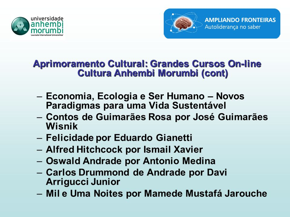 Aprimoramento Cultural: Grandes Cursos On-line Cultura Anhembi Morumbi (cont) –Economia, Ecologia e Ser Humano – Novos Paradigmas para uma Vida Susten