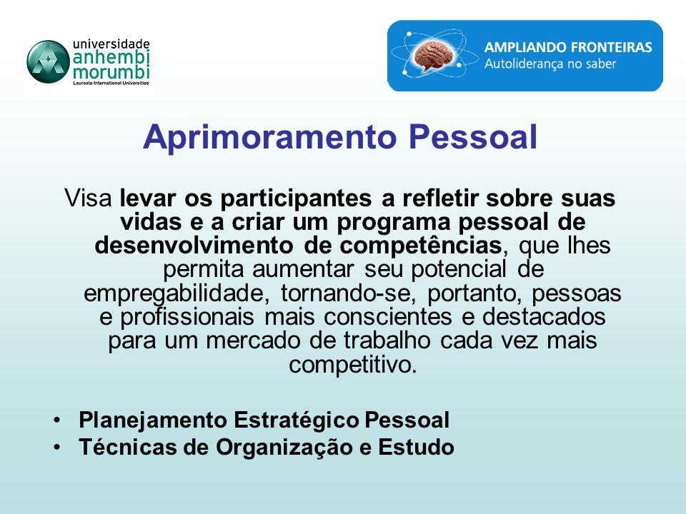 Aprimoramento Pessoal Visa levar os participantes a refletir sobre suas vidas e a criar um programa pessoal de desenvolvimento de competências, que lh