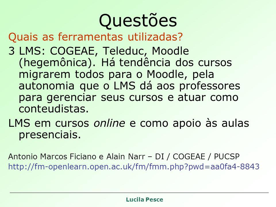 Lucila Pesce Questões Quais as ferramentas utilizadas? 3 LMS: COGEAE, Teleduc, Moodle (hegemônica). Há tendência dos cursos migrarem todos para o Mood