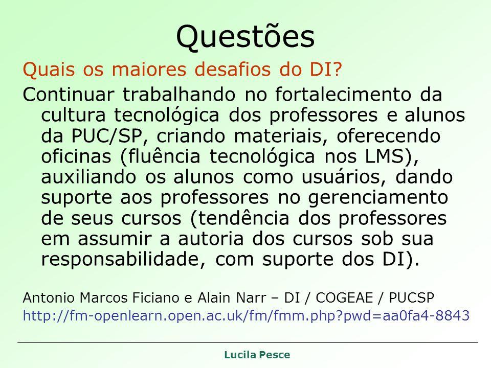 Lucila Pesce Questões Quais os maiores desafios do DI? Continuar trabalhando no fortalecimento da cultura tecnológica dos professores e alunos da PUC/
