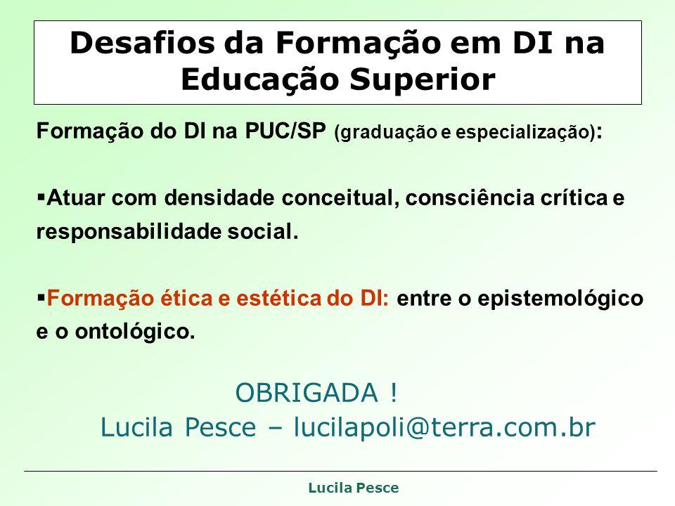 Lucila Pesce Formação do DI na PUC/SP (graduação e especialização) : Atuar com densidade conceitual, consciência crítica e responsabilidade social. Fo