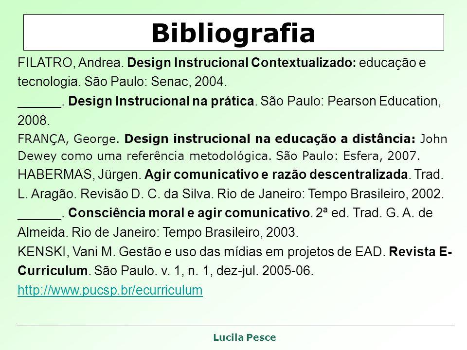 Lucila Pesce Bibliografia FILATRO, Andrea. Design Instrucional Contextualizado: educação e tecnologia. São Paulo: Senac, 2004. ______. Design Instruci