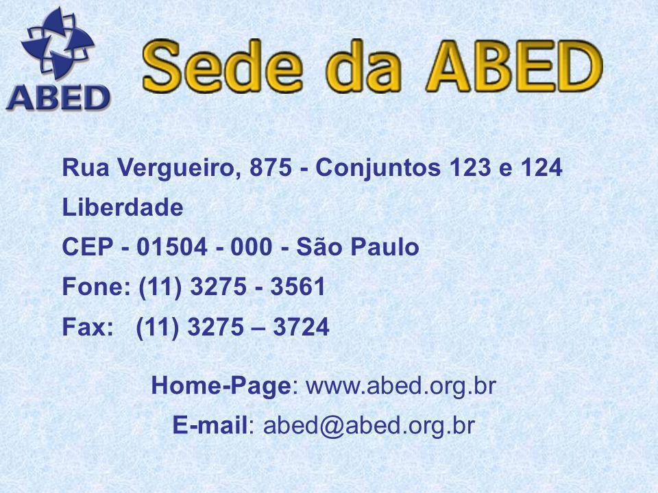 Rua Vergueiro, 875 - Conjuntos 123 e 124 Liberdade CEP - 01504 - 000 - São Paulo Fone: (11) 3275 - 3561 Fax: (11) 3275 – 3724 Home-Page: www.abed.org.br E-mail: abed@abed.org.br