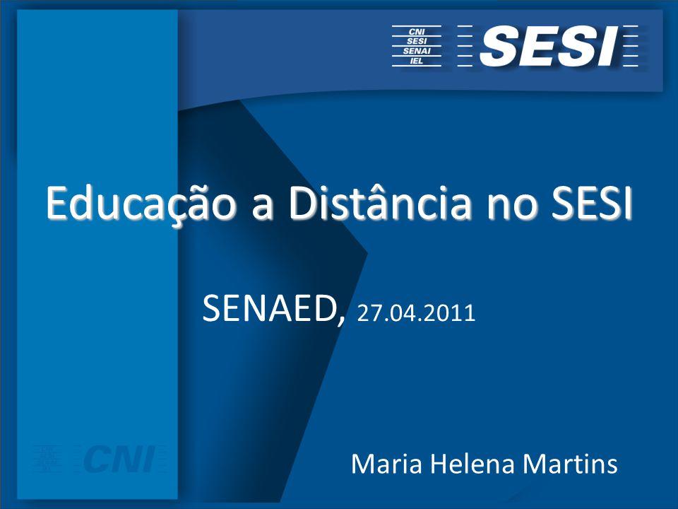 Educação a Distância no SESI Educação a Distância no SESI SENAED, 27.04.2011 Maria Helena Martins