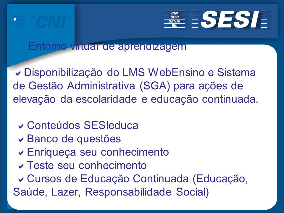 Entorno virtual de aprendizagem Disponibilização do LMS WebEnsino e Sistema de Gestão Administrativa (SGA) para ações de elevação da escolaridade e ed