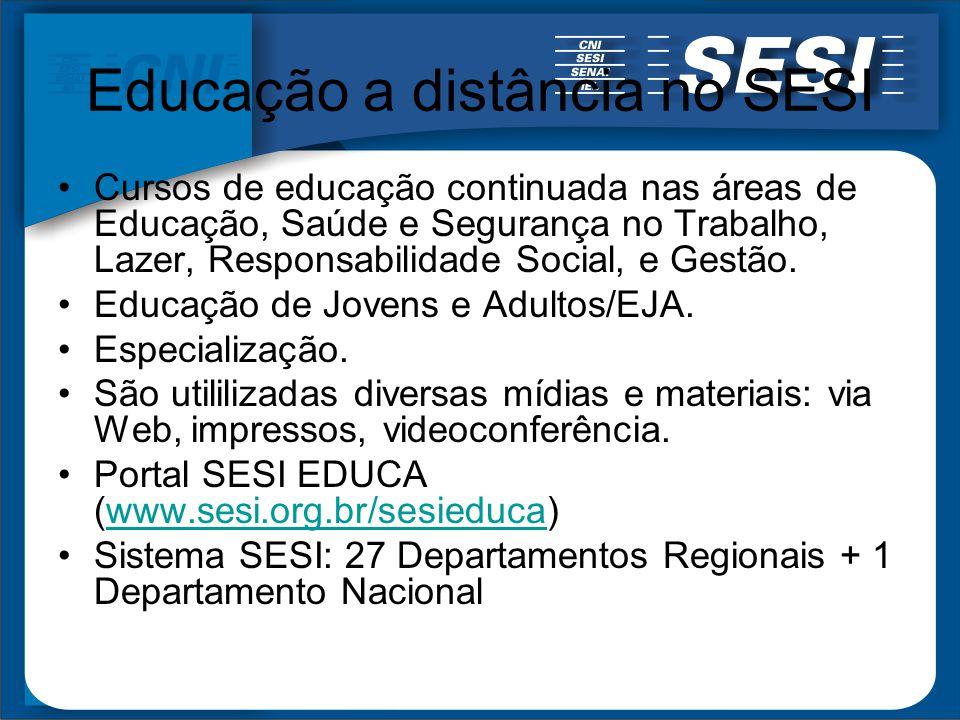 Educação a distância no SESI Cursos de educação continuada nas áreas de Educação, Saúde e Segurança no Trabalho, Lazer, Responsabilidade Social, e Ges