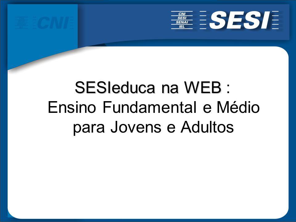 SESIeduca na WEB SESIeduca na WEB : Ensino Fundamental e Médio para Jovens e Adultos