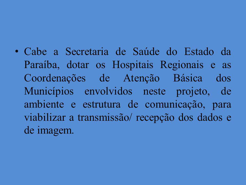 Cabe a Secretaria de Saúde do Estado da Paraíba, dotar os Hospitais Regionais e as Coordenações de Atenção Básica dos Municípios envolvidos neste proj