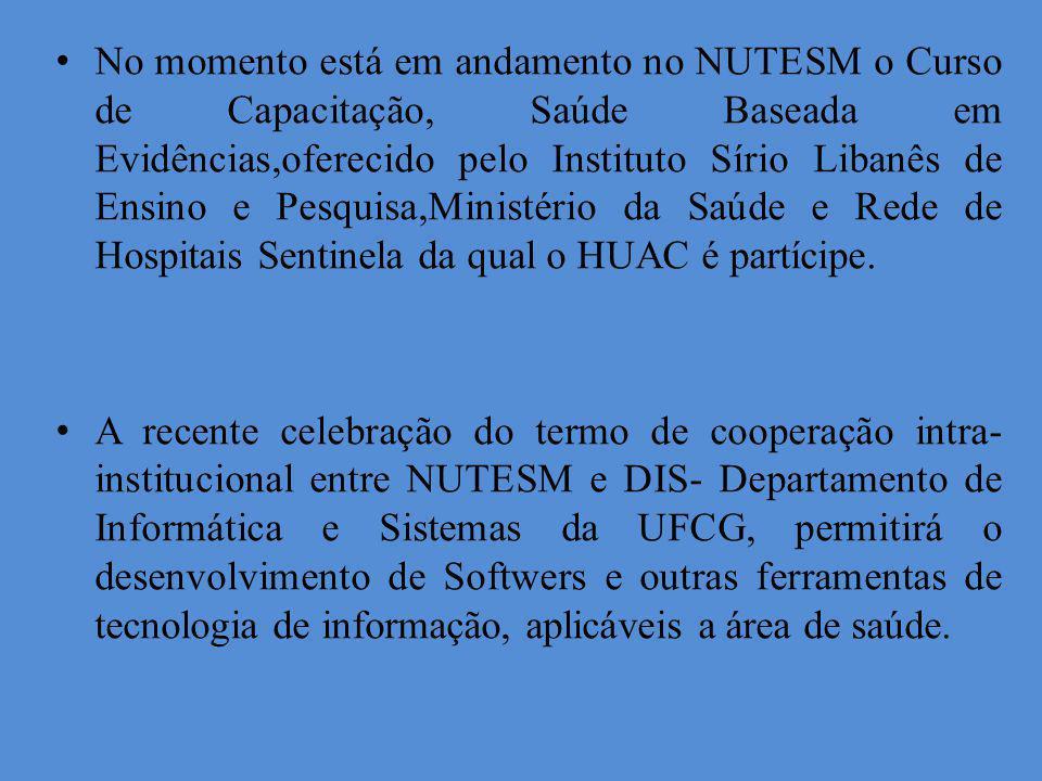 No momento está em andamento no NUTESM o Curso de Capacitação, Saúde Baseada em Evidências,oferecido pelo Instituto Sírio Libanês de Ensino e Pesquisa