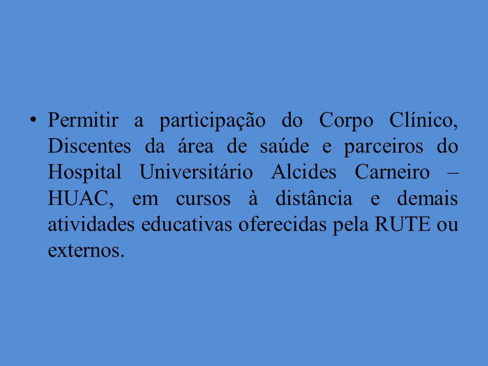 Permitir a participação do Corpo Clínico, Discentes da área de saúde e parceiros do Hospital Universitário Alcides Carneiro – HUAC, em cursos à distân