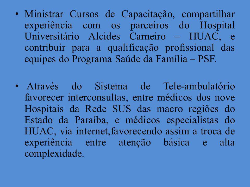 Ministrar Cursos de Capacitação, compartilhar experiência com os parceiros do Hospital Universitário Alcides Carneiro – HUAC, e contribuir para a qual