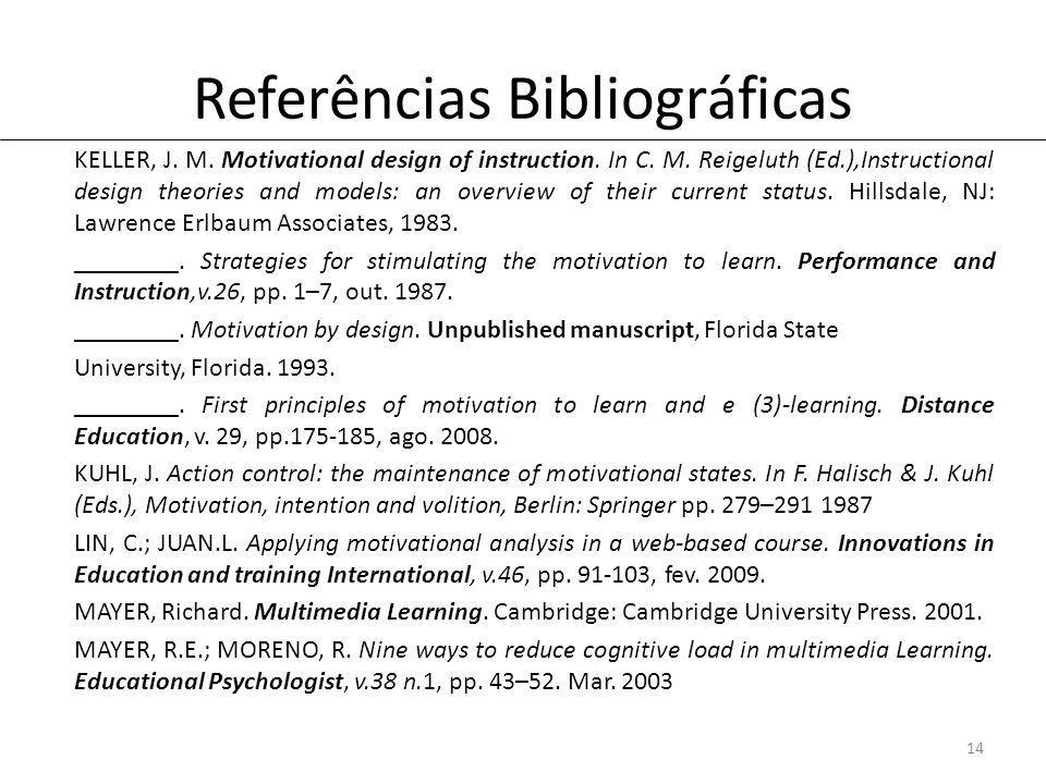 Referências Bibliográficas KELLER, J. M. Motivational design of instruction.