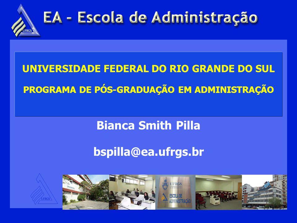 UNIVERSIDADE FEDERAL DO RIO GRANDE DO SUL PROGRAMA DE PÓS-GRADUAÇÃO EM ADMINISTRAÇÃO Bianca Smith Pilla bspilla@ea.ufrgs.br