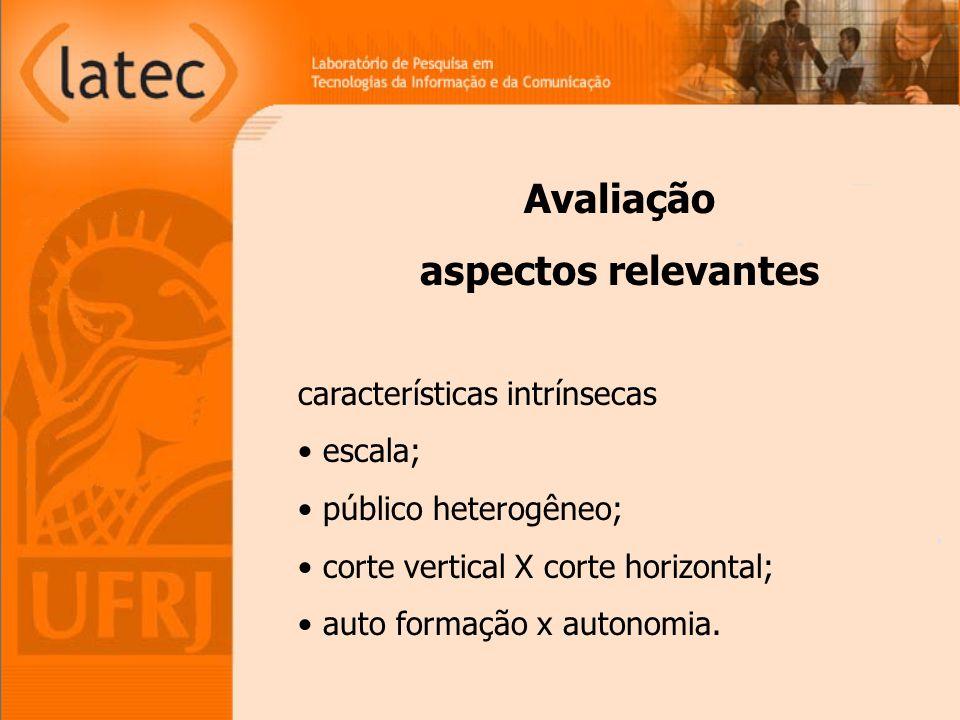 características intrínsecas escala; público heterogêneo; corte vertical X corte horizontal; auto formação x autonomia. Avaliação aspectos relevantes