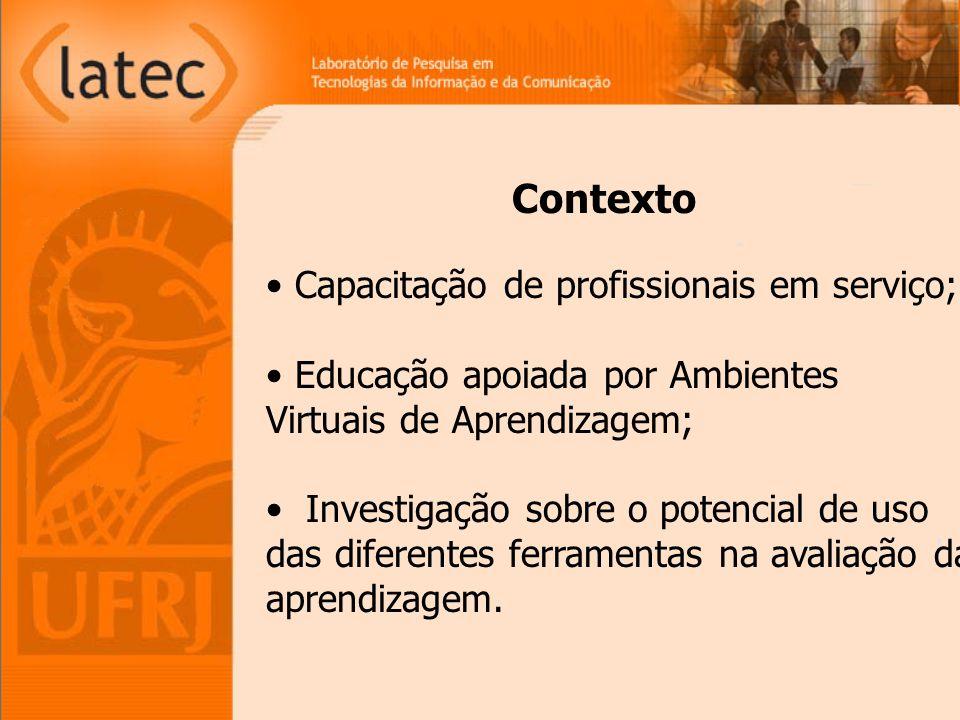 Contexto Capacitação de profissionais em serviço; Educação apoiada por Ambientes Virtuais de Aprendizagem; Investigação sobre o potencial de uso das diferentes ferramentas na avaliação da aprendizagem.