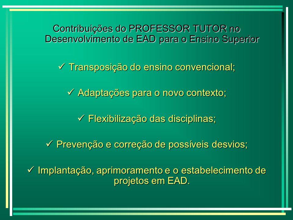 Contribuições do PROFESSOR TUTOR no Desenvolvimento de EAD para o Ensino Superior Transposição do ensino convencional; Transposição do ensino convenci