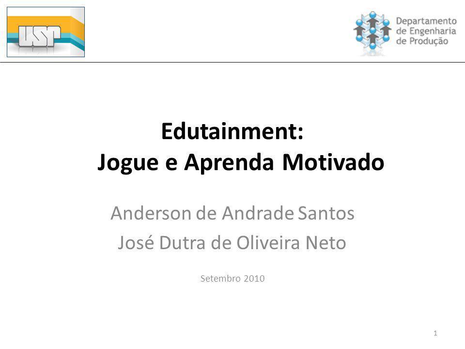 Edutainment: Jogue e Aprenda Motivado Anderson de Andrade Santos José Dutra de Oliveira Neto Setembro 2010 1