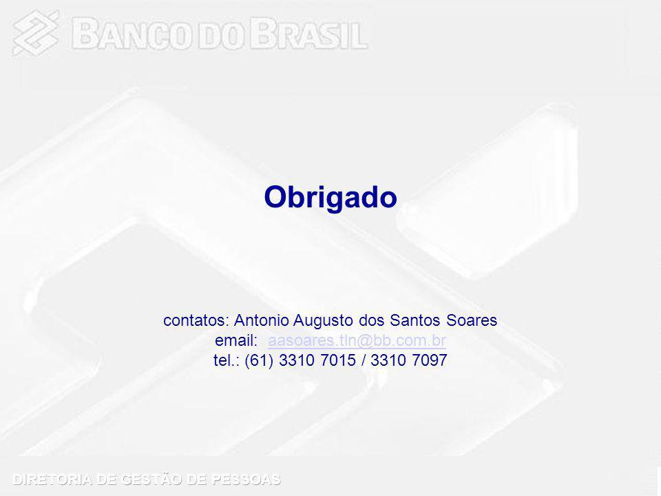 Obrigado contatos: Antonio Augusto dos Santos Soares email: aasoares.tln@bb.com.braasoares.tln@bb.com.br tel.: (61) 3310 7015 / 3310 7097