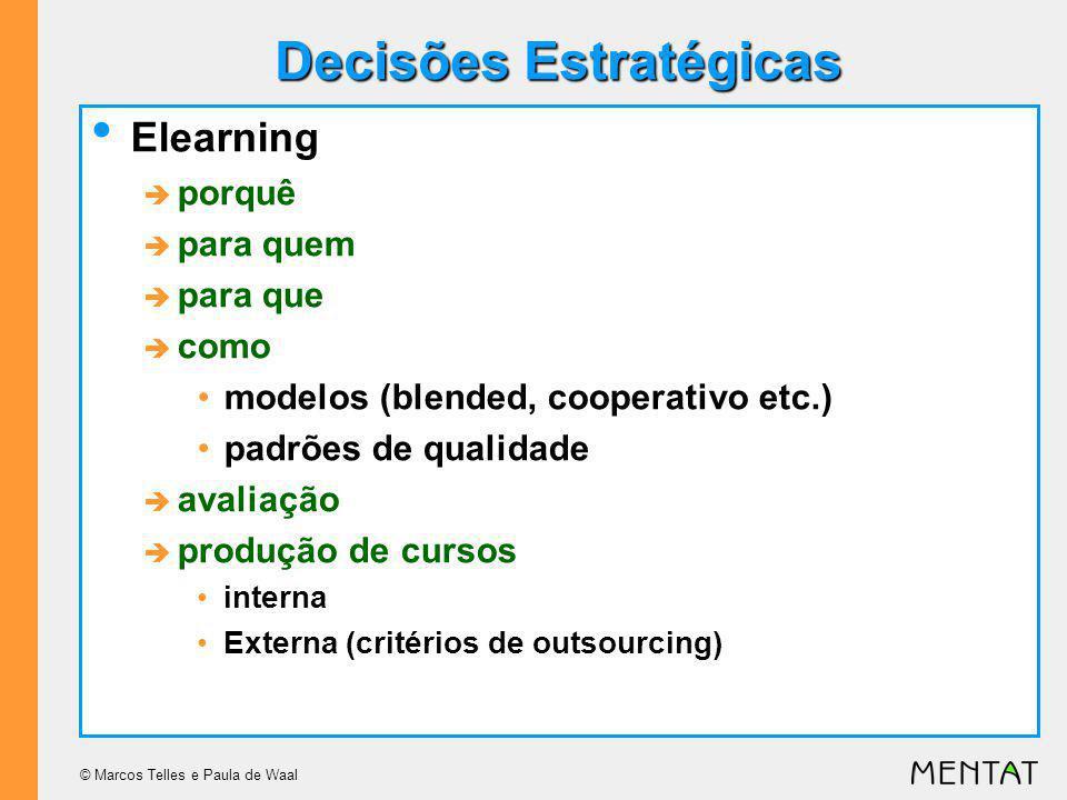 © Marcos Telles e Paula de Waal Decisões Estratégicas Elearning porquê para quem para que como modelos (blended, cooperativo etc.) padrões de qualidade avaliação produção de cursos interna Externa (critérios de outsourcing)