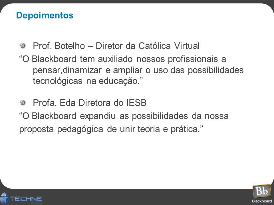 Depoimentos Prof. Botelho – Diretor da Católica Virtual O Blackboard tem auxiliado nossos profissionais a pensar,dinamizar e ampliar o uso das possibi