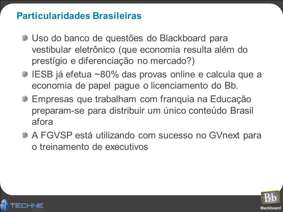 Particularidades Brasileiras Uso do banco de questões do Blackboard para vestibular eletrônico (que economia resulta além do prestígio e diferenciação no mercado?) IESB já efetua ~80% das provas online e calcula que a economia de papel pague o licenciamento do Bb.
