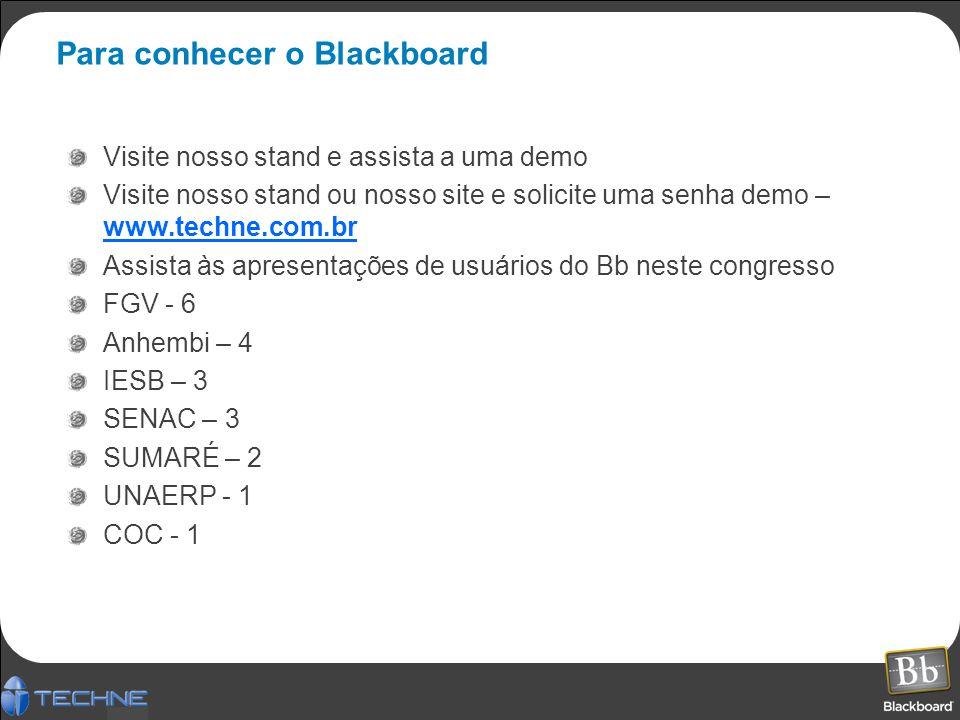 Para conhecer o Blackboard Visite nosso stand e assista a uma demo Visite nosso stand ou nosso site e solicite uma senha demo – www.techne.com.br Assista às apresentações de usuários do Bb neste congresso FGV - 6 Anhembi – 4 IESB – 3 SENAC – 3 SUMARÉ – 2 UNAERP - 1 COC - 1