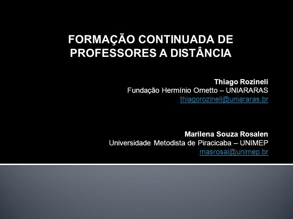 FORMAÇÃO CONTINUADA DE PROFESSORES A DISTÂNCIA Thiago Rozineli Fundação Hermínio Ometto – UNIARARAS thiagorozineli@uniararas.br Marilena Souza Rosalen